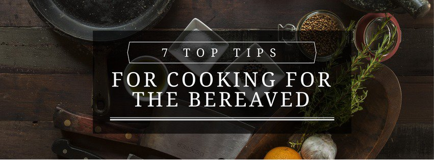 seven tips for cooking for the bereaved