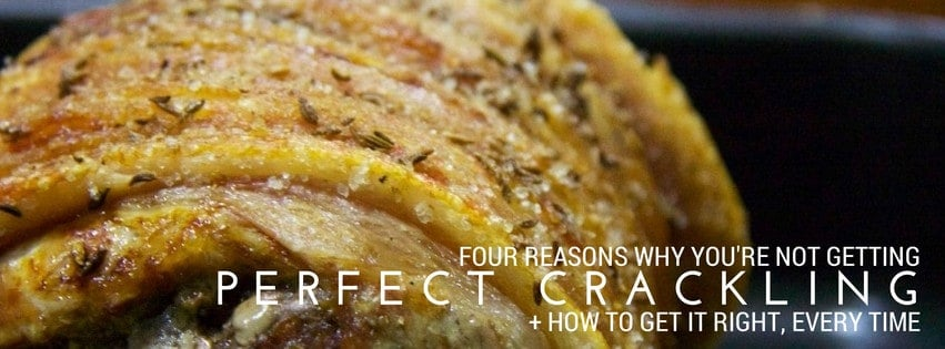 four reasons why you're not getting perfect crackling & how to get it right, every time