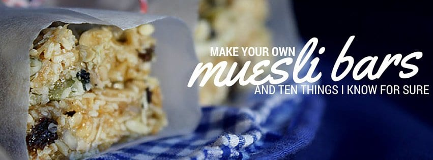 make your own muesli bars and ten things I know for sure.