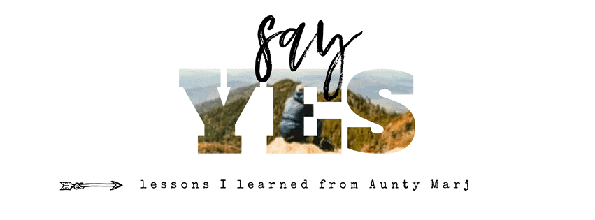 say yes | lessons I learned from Aunty Marj
