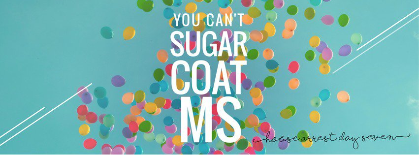 you can't sugar coat MS | house arrest day 7
